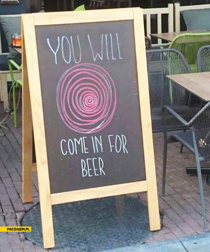 You will come for beer