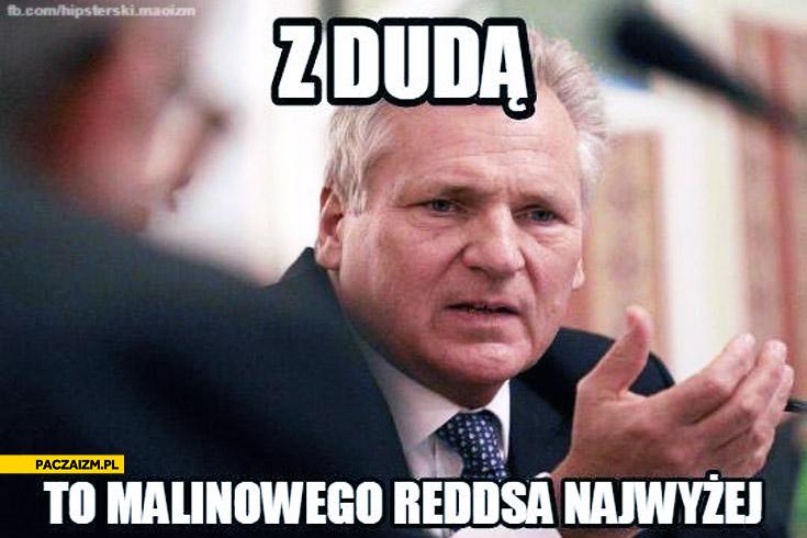 Z Dudą to malinowego Redds'a najwyżej Kwaśniewski
