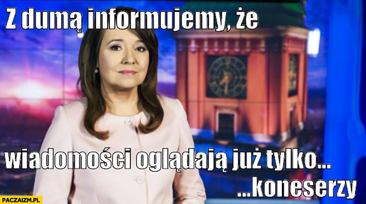Z dumą informujemy, że wiadomości TVP oglądają już tylko koneserzy dobra zmiana Danuta Holecka
