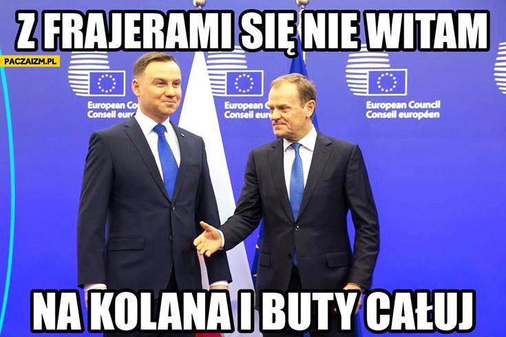 Z frajerami się nie witam na kolana i buty całuj Andrzej Duda Donald Tusk