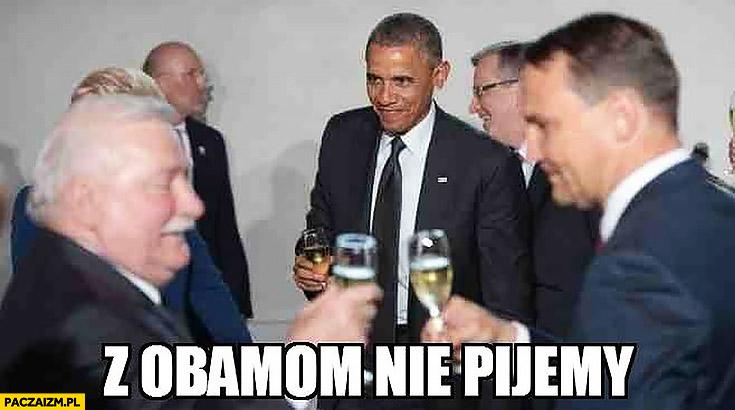 Z Obamom nie pijemy Lech Wałęsa Barack Obama Sikorski