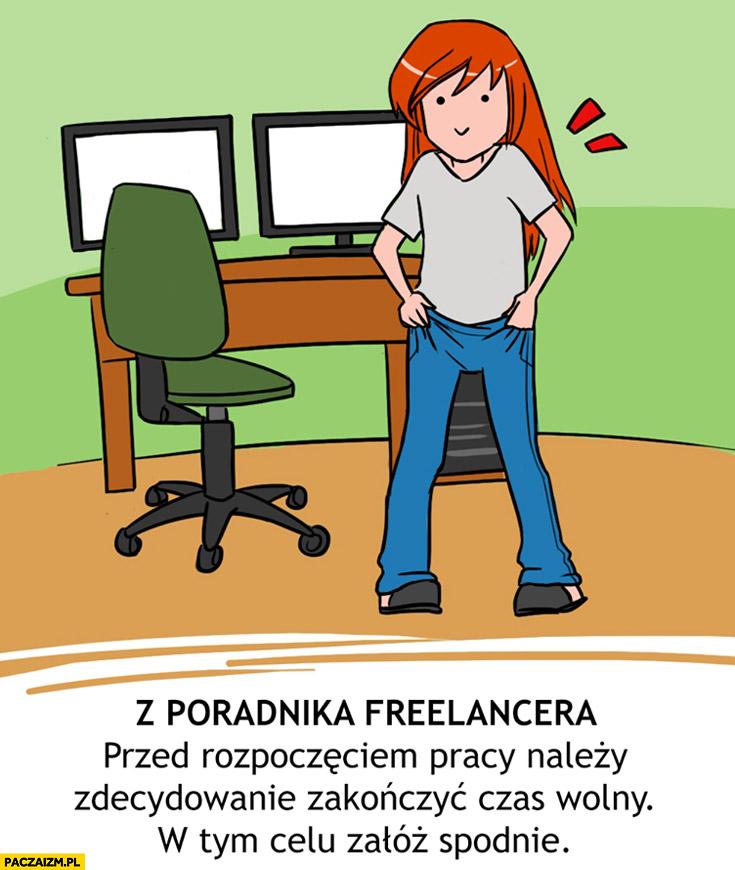 Z poradnika freelancera przed rozpoczęciem pracy należy zdecydowanie zakończyć czas wolny w tym celu załóż spodnie