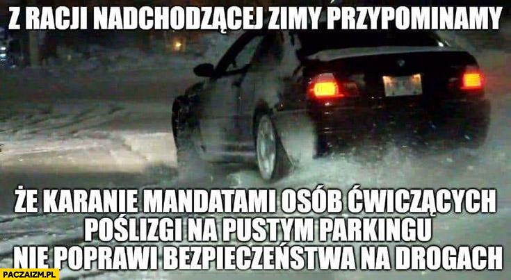 Z racji nadchodzącej zimy przypominamy, że karanie mandatami osób ćwiczących poślizgi na pustym parkingu nie poprawi bezpieczeństwa na drogach