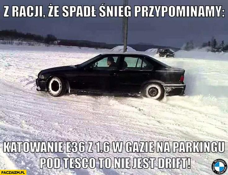 Z racji, że spadł śnieg przypominamy: katowanie BMW E36 w gazie na parkingu pod Tesco to nie drift