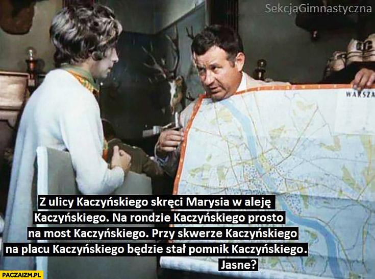 Z ulicy Kaczyńskiego skręci w aleję Kaczyńskiego, na rondzie Kaczyńskiego prosto na most Kaczyńskiego, jasne? Tłumaczy mapę Warszawa sekcja gimnastyczna