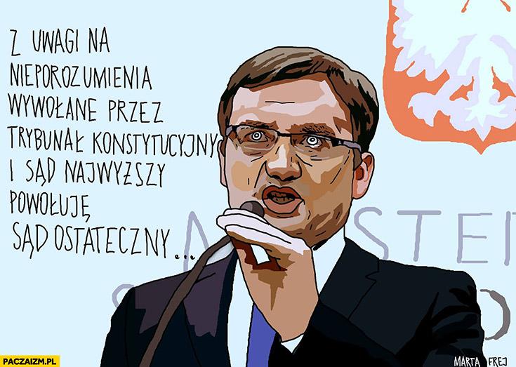 Z uwagi na nieporozumienia wywołane przez Trybunał Konstytucyjny i Sąd Najwyższy powołuję Sąd Ostateczny Zbigniew Ziobro Marta Frej