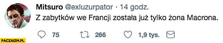 Z zabytków we Francji została już tylko żona Macrona tweet twitter