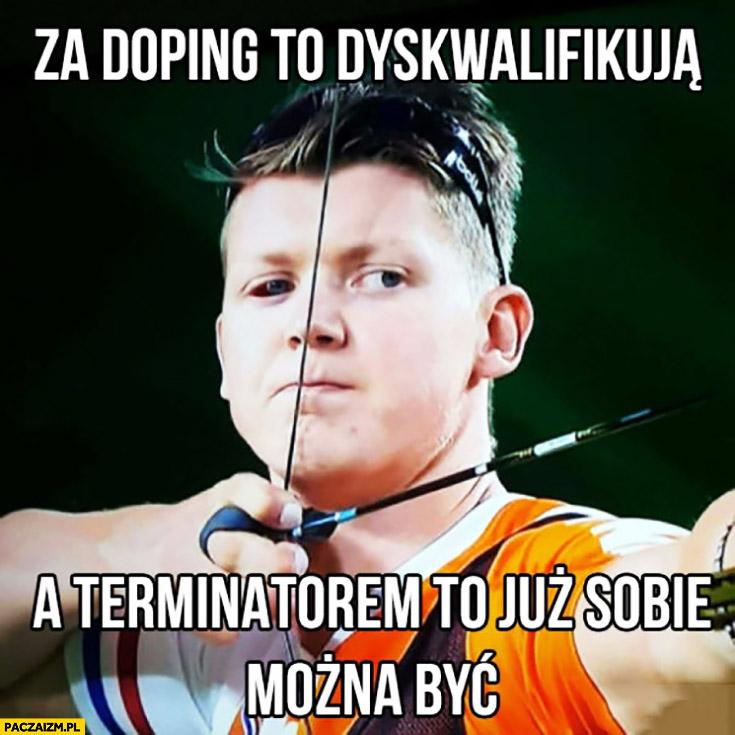 Za doping to dyskwalifikują a terminatorem to już sobie można być olimpiada łucznictwo