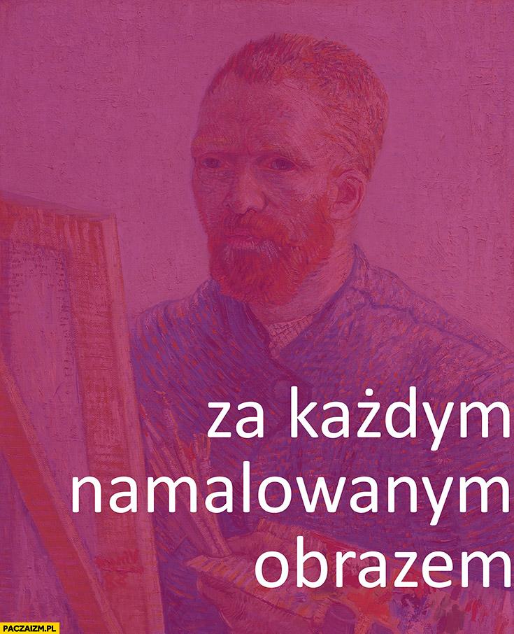 Za każdym namalowanym obrazem Van Gogh Partia Razem