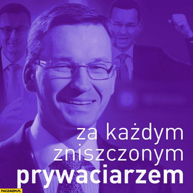 Za każdym zniszczonym prywaciarzem Morawiecki Partia Razem