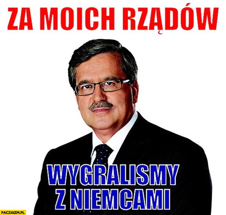 Za moich rządów wygraliśmy z Niemcami Bronek Komorowski
