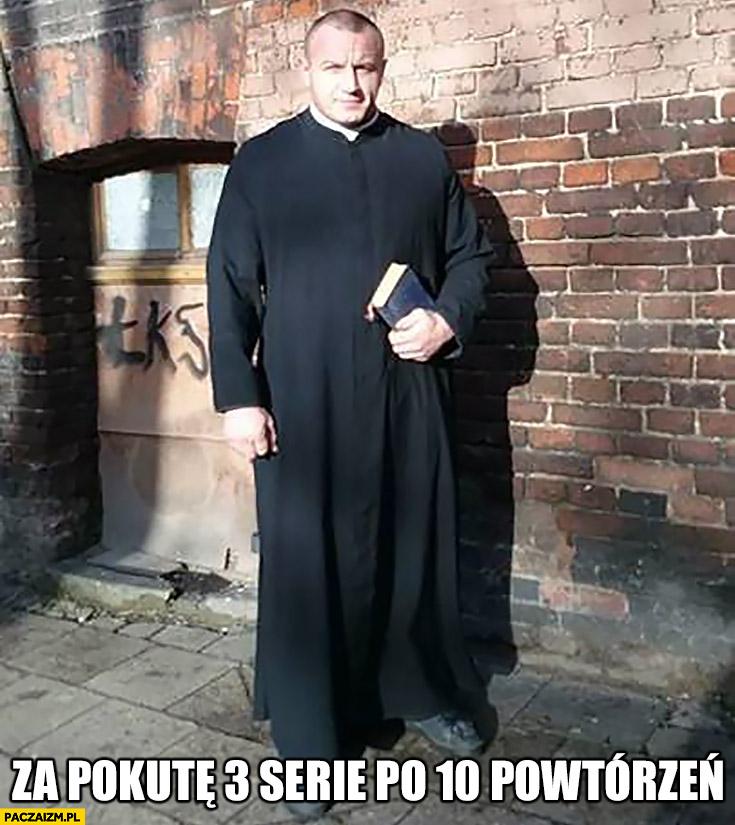 Za pokutę 3 serie po 10 powtórzeń Pudzian ksiądz Mariusz Pudzianowski