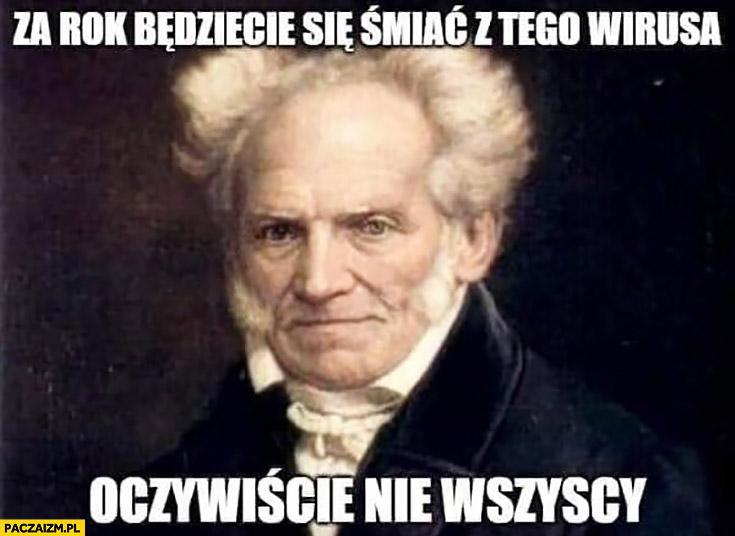 Za rok będziecie się śmiać z tego wirusa, oczywiście nie wszyscy Schopenhauer