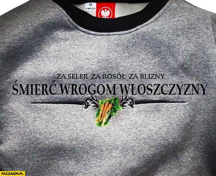 Za seler rosół za blizny śmierć wrogom włoszczyzny bluza patriotyczna