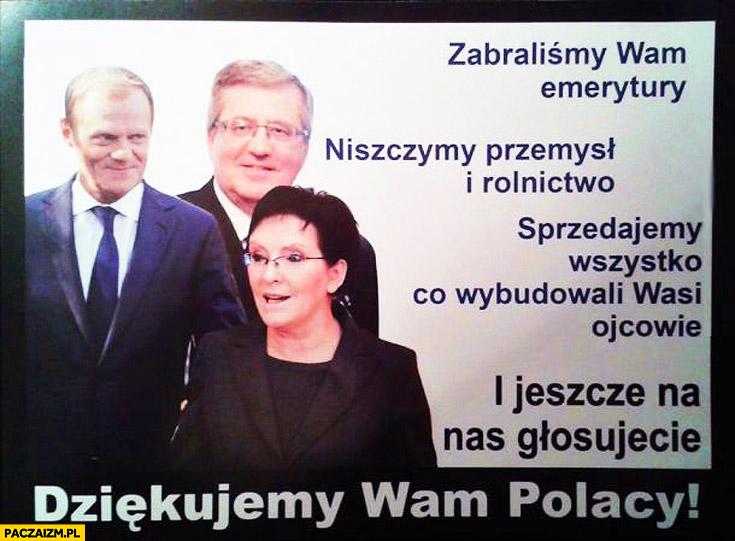 Zabraliśmy wam emerytury niszczymy przemysł rolnictwo sprzedajemy wszystko jeszcze na nas głosujecie Dziękujemy wam Polacy