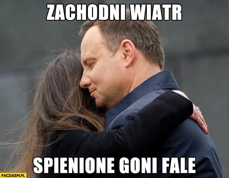 Zachodni wiatr spienione goni fale Andrzej Duda Marta Kaczyńska