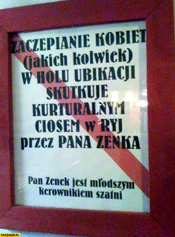 Zaczepianie kobiet w holu ubikacji skutkuje kulturalnym ciosem w ryj przez pana Zenka młodszego kierownika szatni. Napis ogłoszenie ostrzeżenie