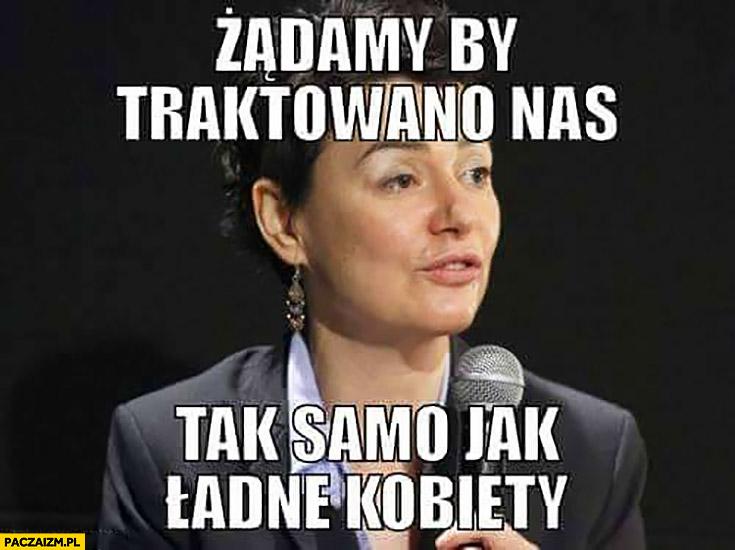 Żądamy by traktowano nas tak samo jak ładne kobiety typowa feministka Kazimiera Szczuka