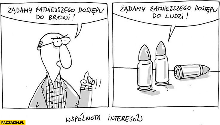 Żądamy łatwiejszego dostępu do broni, naboje: żądamy łatwiejszego dostępu do ludzi. Wspólnota interesów Wilq