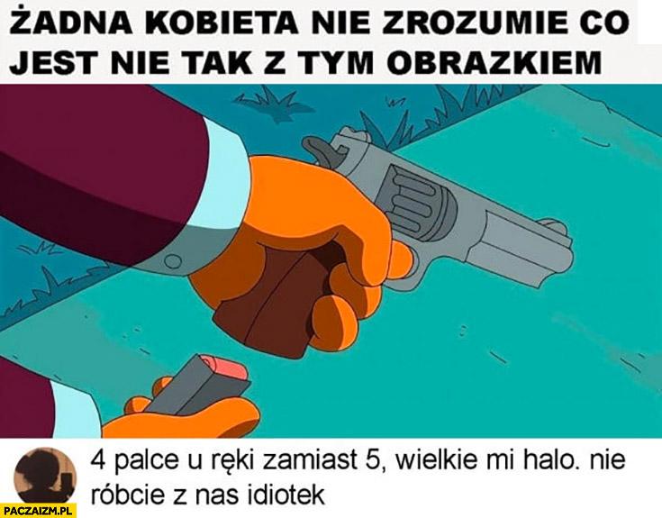 Żadna kobieta nie zrozumie co jest nie tak z tym obrazkiem pistolet rewolwer, 4 palce u reki zamiast 5, nie róbcie z nas idiotek