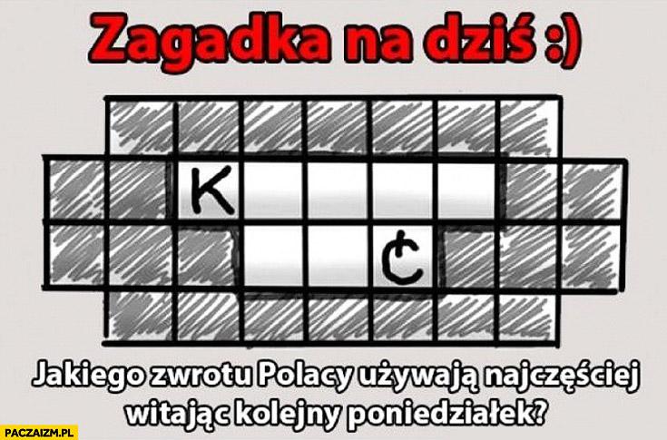 Zagadka jakiego zwrotu Polacy używają najczęściej witając kolejny poniedziałek?