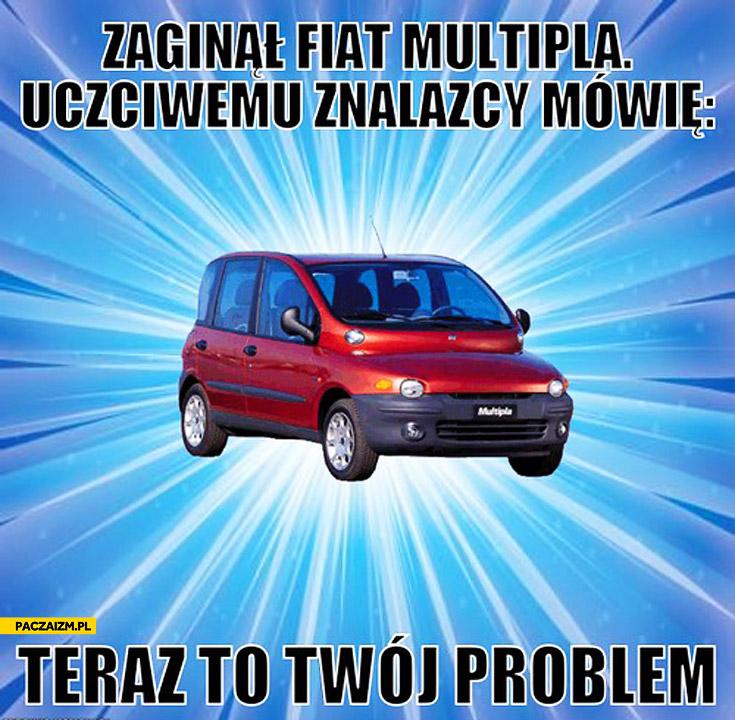 Zaginął Fiat Multipla uczciwemu znalazcy mówię teraz to Twój problem