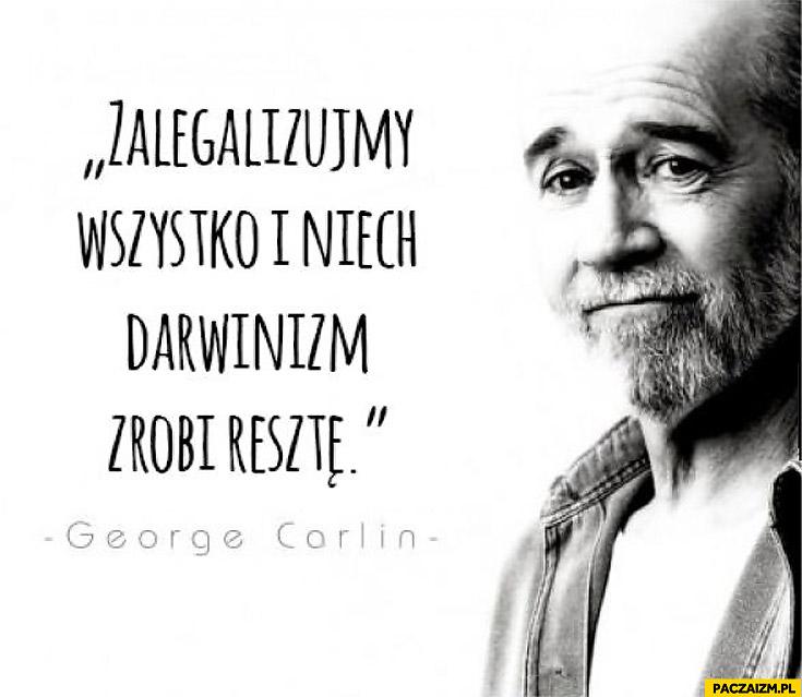 Zalegalizujmy wszystko i niech darwinizm zrobi resztę George Carlin