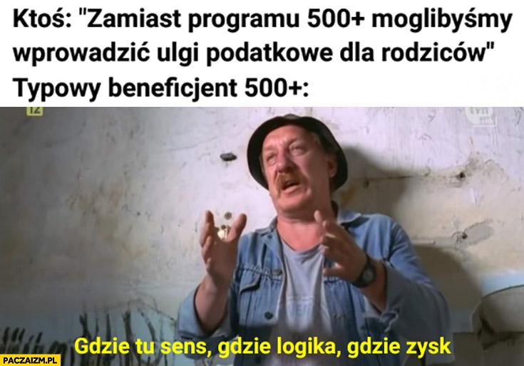 Zamiast 500+ plus moglibyśmy wprowadzić ulgi dla rodziców beneficjent 500+ plus gdzie tu sens gdzie logika gdzie zysk