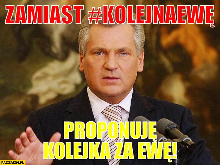 Zamiast KolejNaEwe proponuję kolejka za Ewę Kwaśniewski