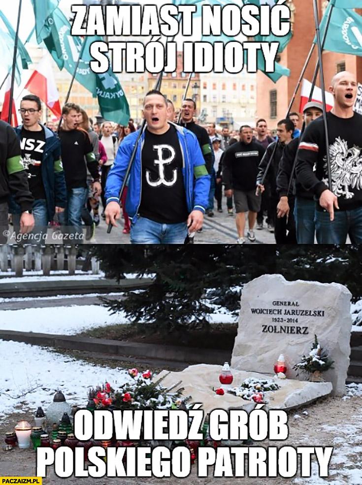 Zamiast nosić strój idioty odwiedź grób polskiego patrioty