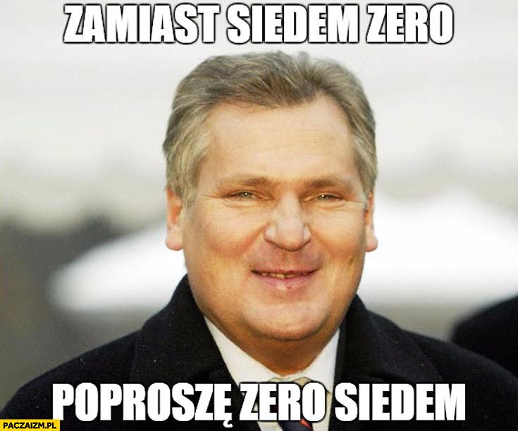 Zamiast siedem zero proszę zero siedem Kwaśniewski