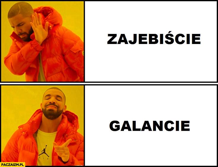 Zamiast zajebiście galancie Łódź Drake