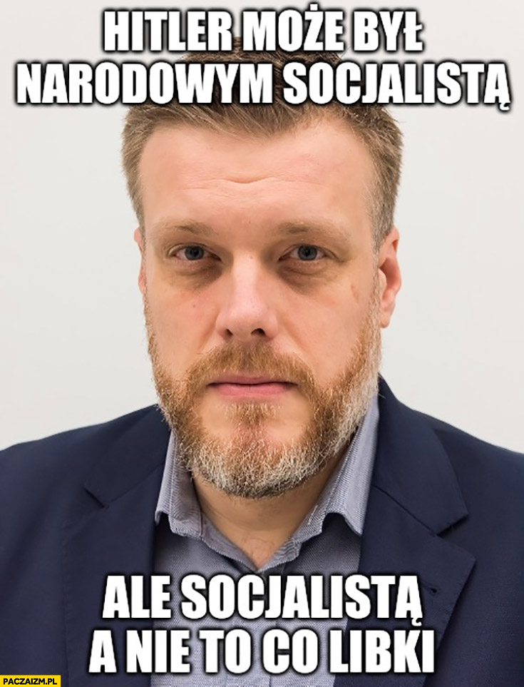 Zandberg hitler może był narodowym socjalistą ale socjalistą a nie to co libki