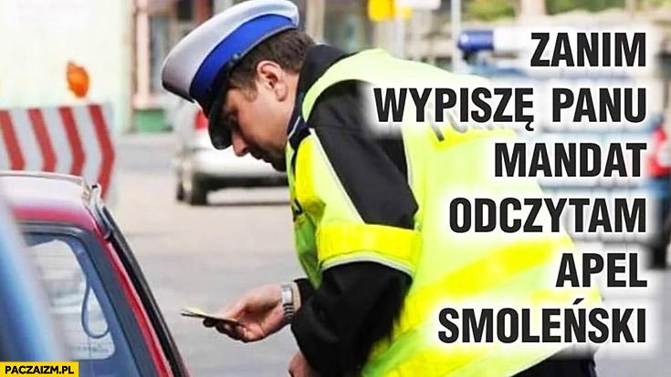 Zanim wypisze panu mandat odczytam apel Smoleński policjant