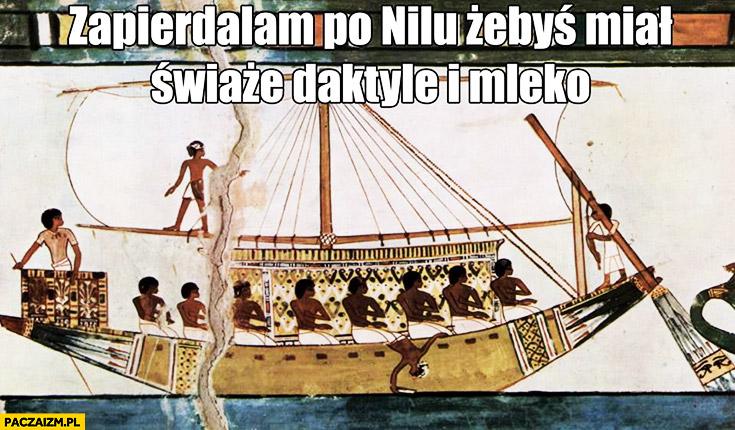 Zapierdzielam po Nilu żebyś miał świeże daktyle i mleko Egipt