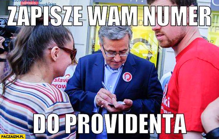 Zapiszę wam numer do Providenta Bronek Komorowski