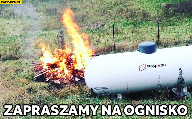 Zapraszam na ognisko obok butli z gazem