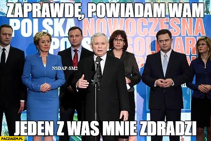 Zaprawdę powiadam wam jeden z was mnie zdradzi Kaczyński Duda