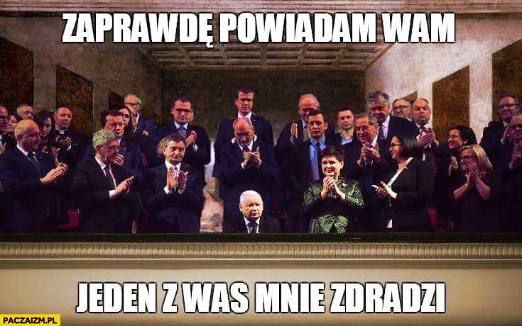 Zaprawdę powiadam wam jeden z was mnie zdradzi Kaczyński PiS