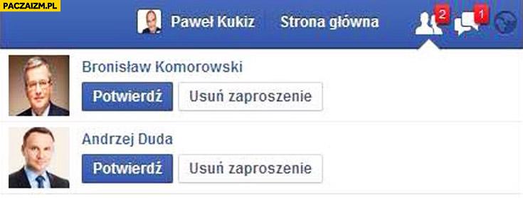 Zaproszenie do znajomych Bronek Komorowski Duda Kukiz