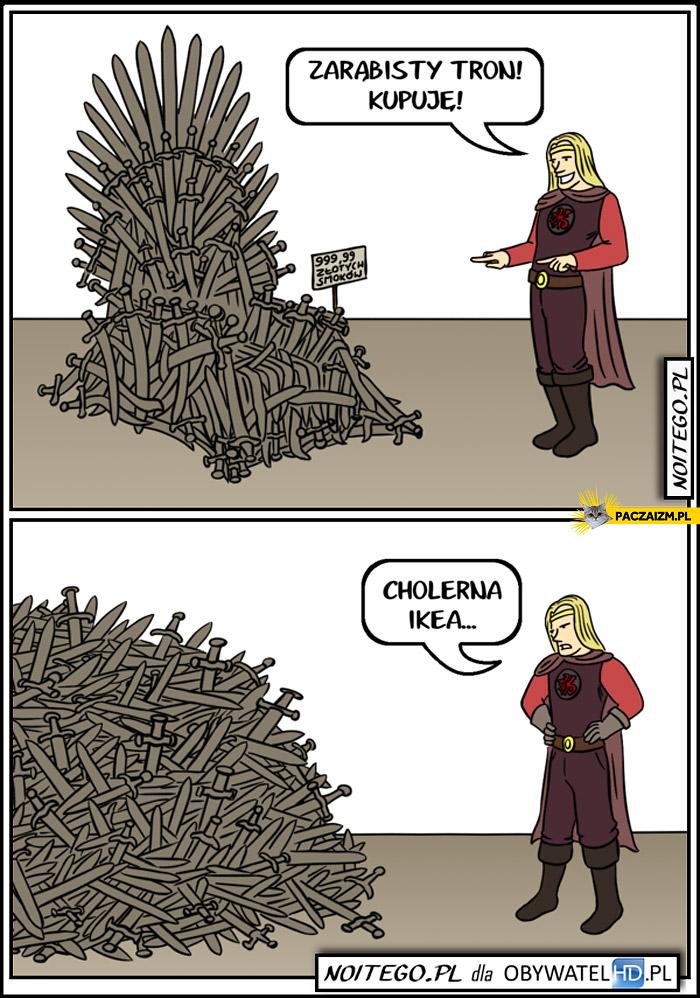 Zarąbisty tron, kupuję! Cholerna ikea