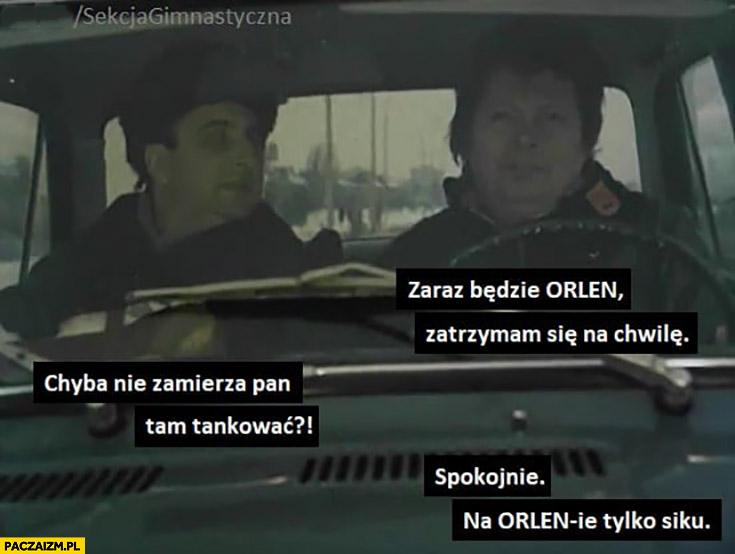 Zaraz będzie Orlen zatrzymam się na chwilę, zamierza Pan tam tankować? Spokojnie na Orlenie tylko siku