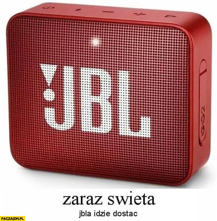 Zaraz święta jbla idzie dostać głośnik JBL