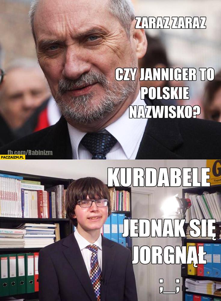 Zaraz zaraz czy Janniger to polskie nazwisko? Kurdabełe jednak się jorgnął Macierewicz