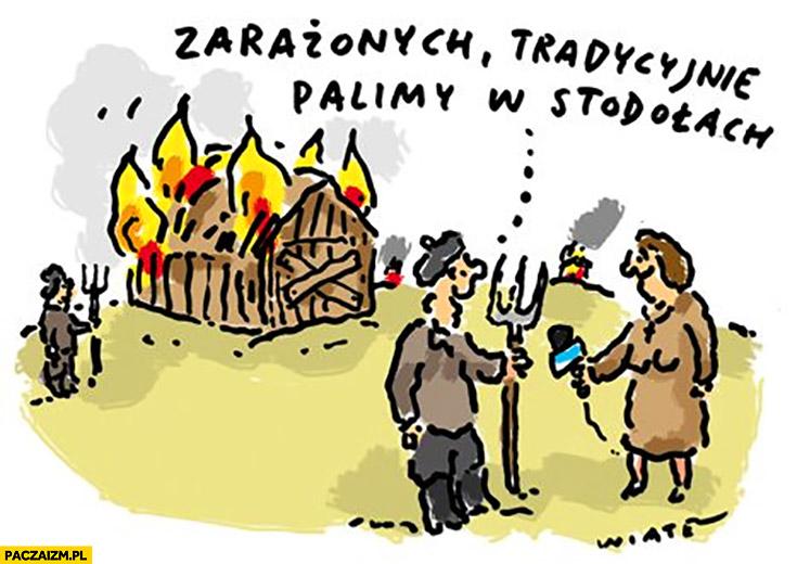 Zarażonych tradycyjnie palimy w stodołach
