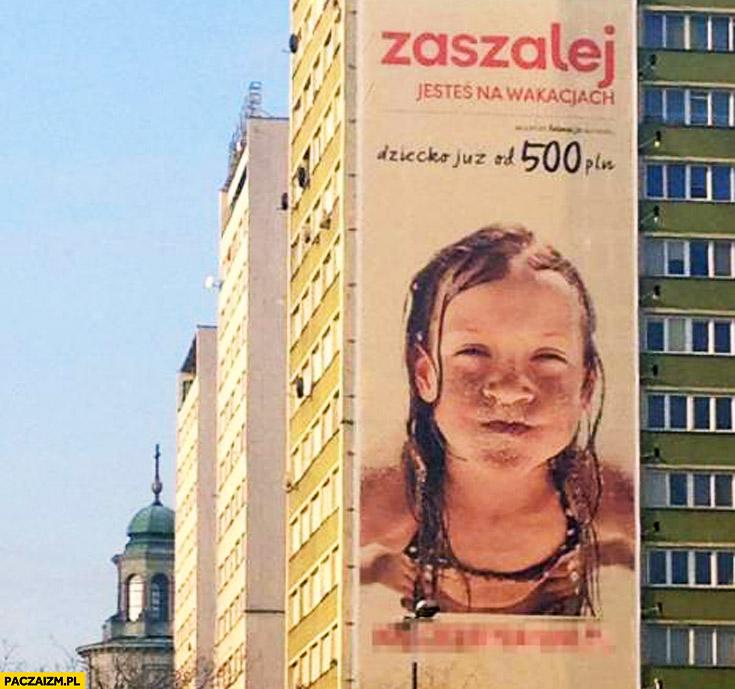 Zaszalej jesteś na wakacjach dziecko już od 500zł billboard