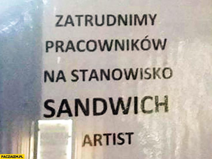 Zatrudnimy pracowników na stanowisko sandwich artist ogłoszenie napis