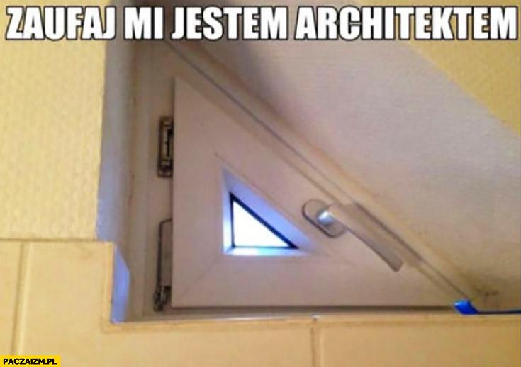 Zaufaj mi, jestem architektem. Okno trójkątne