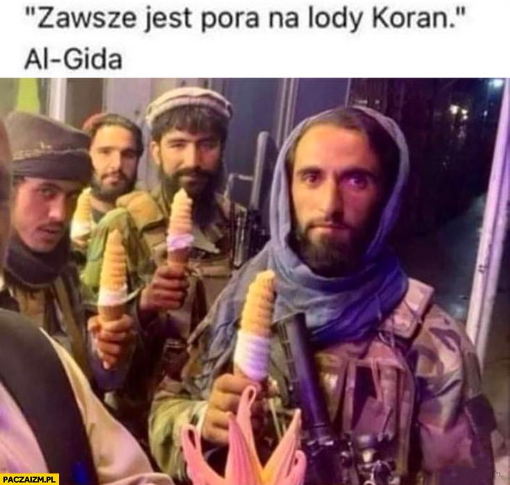 Zawsze jest pora na lody koran al-gida talibowie
