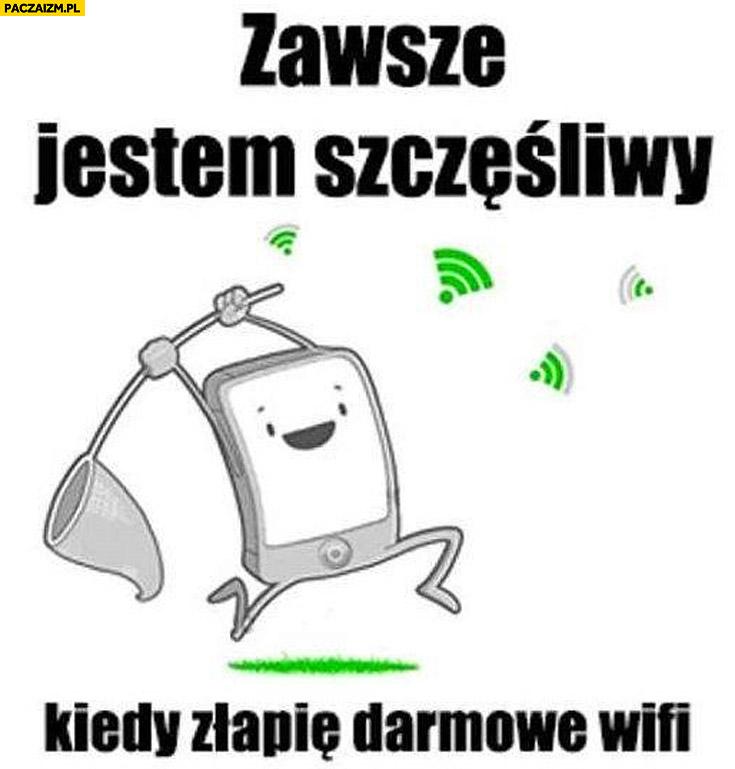 Zawsze jestem szczęśliwy kiedy złapię darmowe WiFi